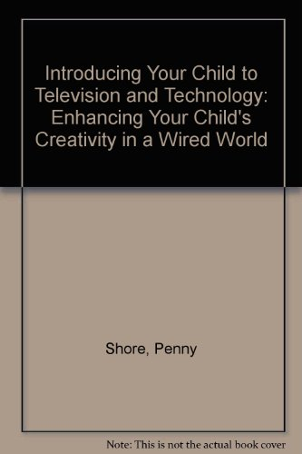 Introducing Your Child to Television and Technology: Enhancing Your Child's Creativity in a Wired World (1896833241) by Penny Shore; Otto Weininger; Penelope Leach