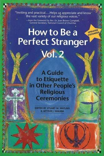 How to Be a Perfect Stranger: v. 2: A Guide to Etiquette in Other People's Religious ...
