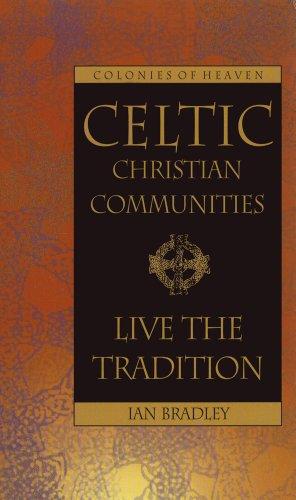 Celtic Christian Communities: Live the Tradition: Bradley, Ian