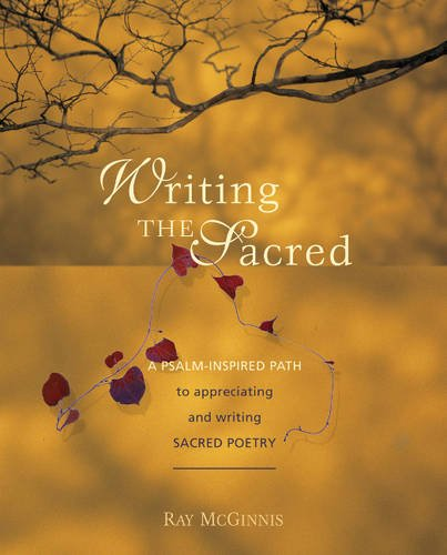 Writing the Sacred: A Psalm-Inspired Path to Appreciating and Writing Sacred Poetry: McGinnis, Ray