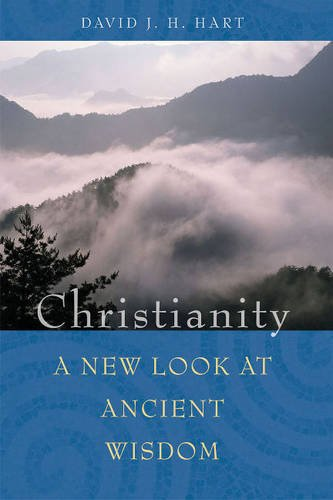 Christianity: A New Look at Ancient Wisdom: Hart, David J. H.