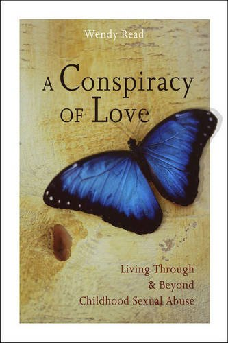 A Conspiracy of Love: Living Through and Beyond Childhood Sexual Abuse: Read, Wendy