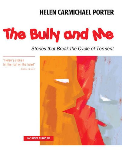 The Bully and Me: Stories that Break the Cycle of Torment: Carmichael Porter, Helen