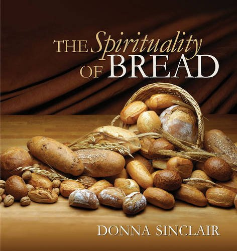 The Spirituality of Bread (Hardcover): Donna Sinclair