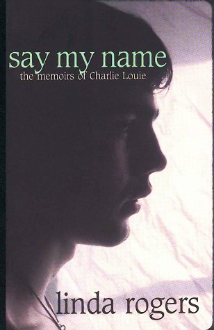 Say My Name : The Memoirs of Charlie Louis: Linda Rogers