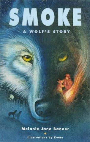 Smoke : A Wolf's Story: Melanie Jane Banner
