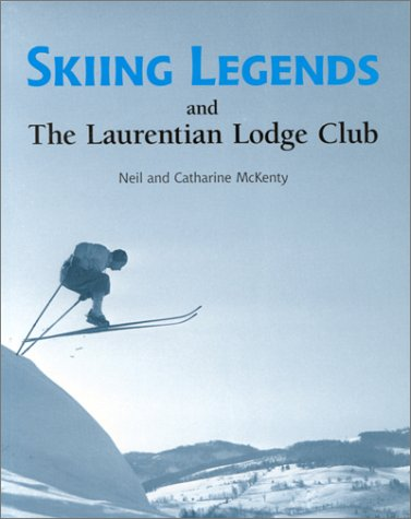 Skiing Legends and The Laurentian Lodge Club: McKenty, Catharine; McKenty, Neil