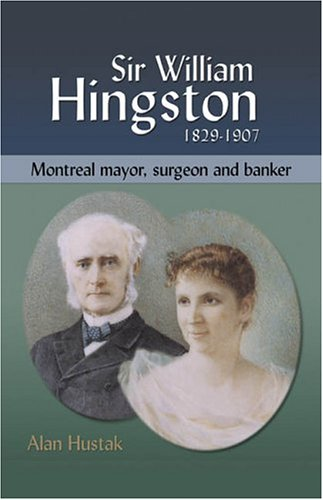 Sir William Hingston: Montreal Mayor, Surgeon, and Banker