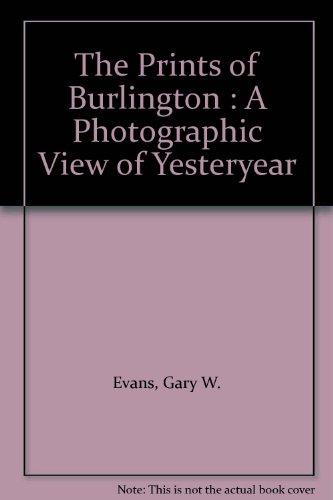 The Prints of Burlington : A Photographic: Evans, Gary W.