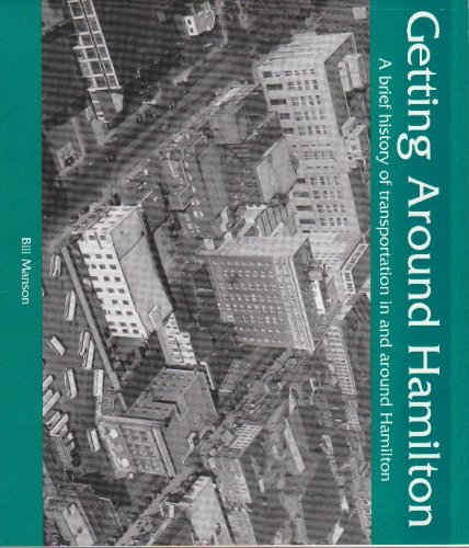 Getting around Hamilton: A Brief History of Transportation in and around Hamilton: n/a