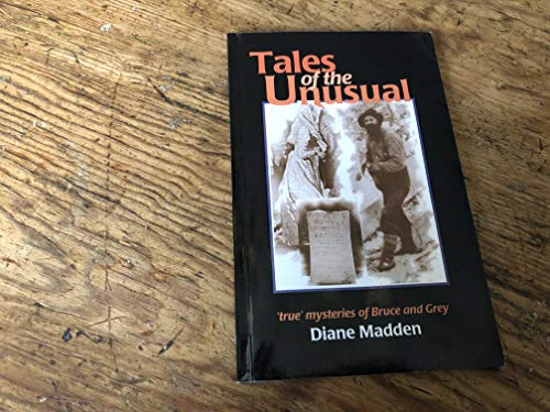 Tales of the Unusual : True Mysteries of Bruce and Grey: Madden, Diane