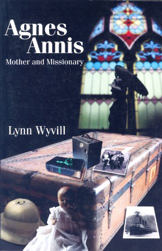 Agnes Annis: Mother and Missionary: Lynn Wyvill