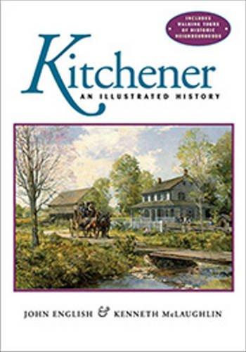 Kitchener: An Illustrated History: English, John, McLaughlin,