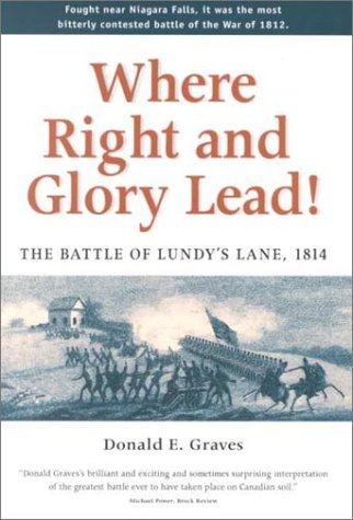 Where Right & Glory Lead!: Battle of Lundy?s Lane 1814.