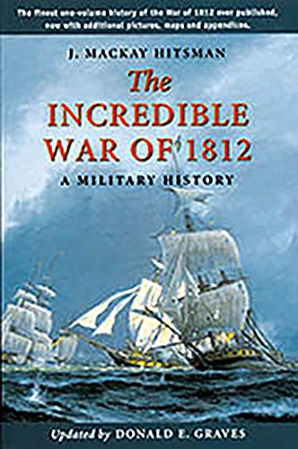 The Incredible War of 1812: A Military History (9781896941134) by J. Mackay Hitsman; Donald E. Graves