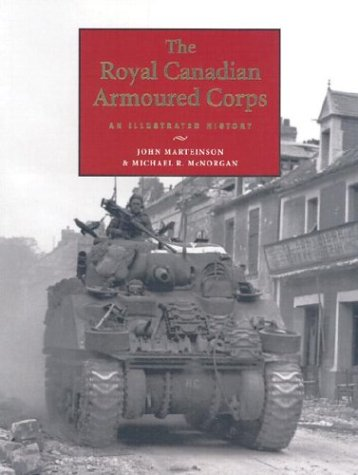 9781896941172: The Royal Canadian Armoured Corps: An Illustrated History