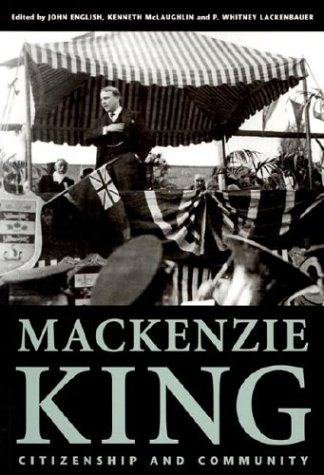 [signed] Mackenzie King: Citizenship and Community - Essays Marking the 125th Anniversary of the Birth of William Lyon Mackenzie King