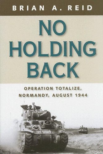 9781896941400: No Holding Back: Operation Totalize, Normandy, August 1944