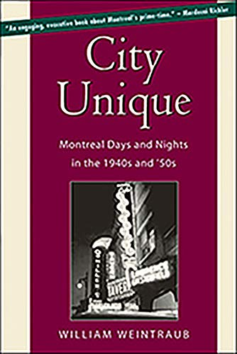 City Unique: Montreal Days and Nights in the 1940s and '50s: Weintraub, William