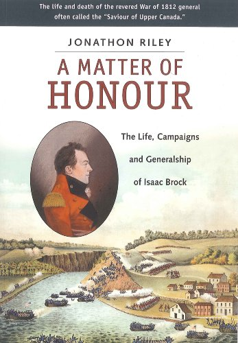 A Matter of Honour: The Life, Campaigns and Generalship of Isaac Brock: Jonathan Riley