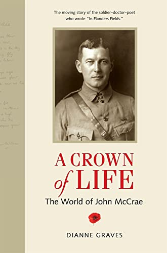 A Crown of Life: The World of John McCrae: Graves, Dianne