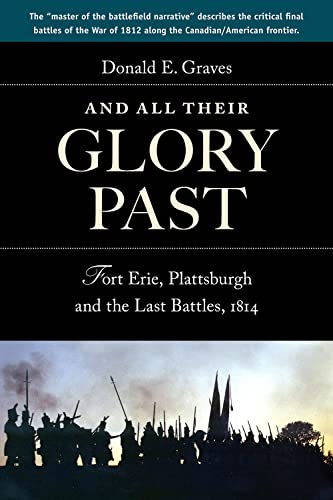 9781896941714: And All Their Glory Past: Fort Erie, Plattsburgh and the Final Battles in the North, 1814