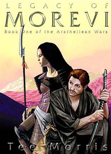 Legacy of Morevi (Book One of the Arathellean Wars): Tee Morris