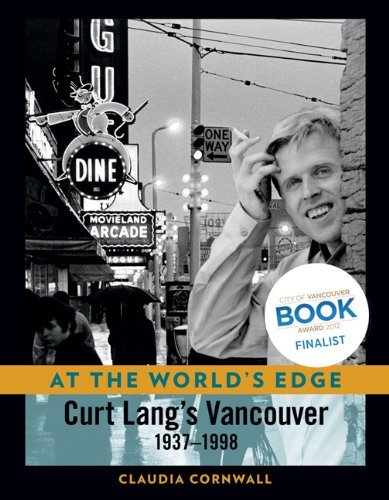 At the World's Edge: Curt Lang's Vancouver: 1937-1998: Cornwall, Claudia Maria