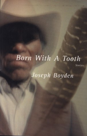 Born With A Tooth: Stories: Boyden, Joseph
