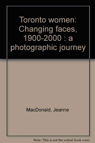 Toronto Women: Changing Faces, 1900-2000 (1896973043) by MacDonald, Jeanne; Stoikoff, Nadine; White, Randall