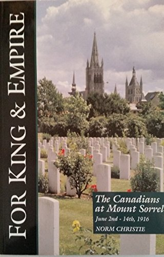 The Canadians at Mount Sorrel, June 1916 (For King & Empire Vol VIII): Norm Christie