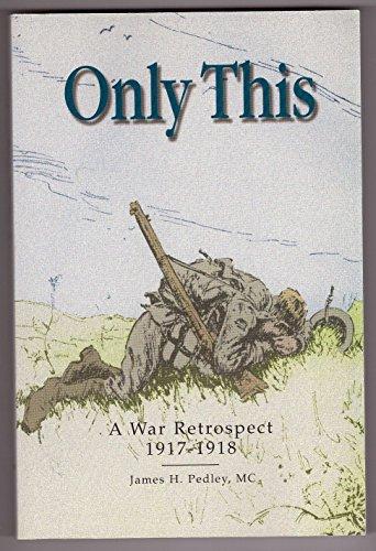 Only This : A War Retrospect, 1917-1918: PEDLEY, Lieutenant James