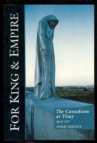 The Canadians at Vimy, April 1917; including Arleux and Fresnoy; For King & Empire Vol III: ...