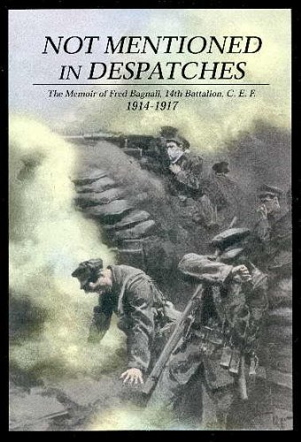 Not Mentioned In Despatches The Memoir of Fred Bagnall, 14th Battalion, C.E.F. 1914-1917: n/a