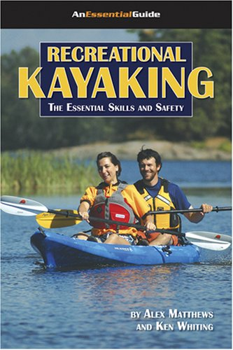 Recreational Kayaking Book: The Essential Skills And Safety (An Essential Guide) (An Essential ...