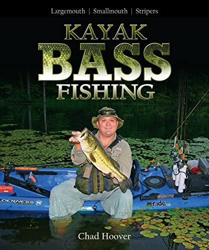 Kayak Bass Fishing: Largemouth, Smallmouth, Stripers: Chad Hoover