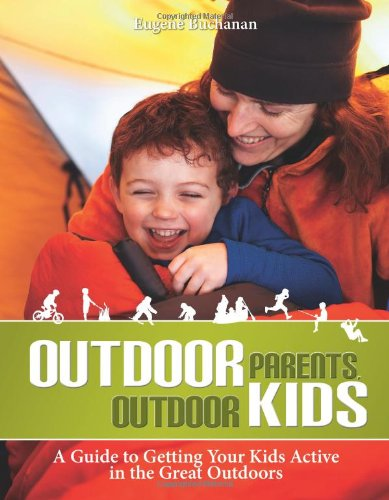 9781896980485: Outdoor Parents, Outdoor Kids: A Guide to Getting Your Kids Active in the Great Outdoors