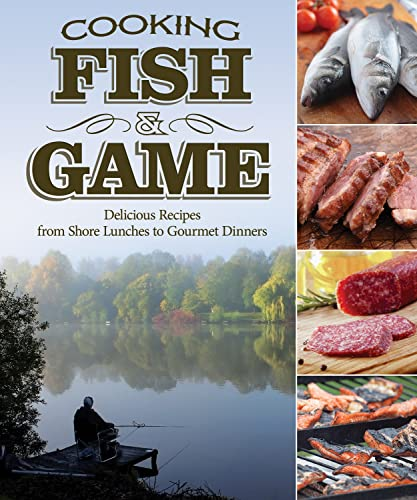 9781896980775: Cooking Fish & Game: Delicious Recipes from Shore Lunches to Gourmet Dinners