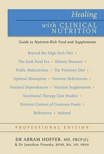 Healing with Clinical Nutrition: Nutrient-Rich Food & Nutritional Supplements for Optimum Health (Professional Edition) (9781897025420) by Dr. Abram Hoffer; Dr. Jonathan Prousky