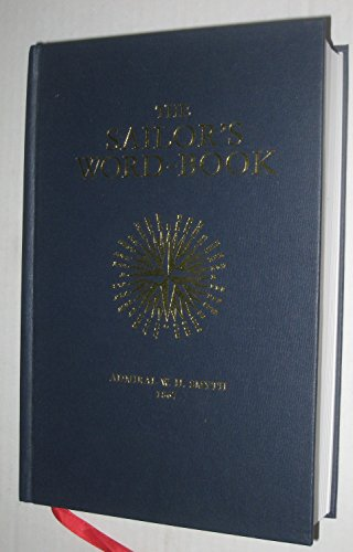 The Sailor's Word-Book : An Alphabetical Digest: Smyth, W. H.