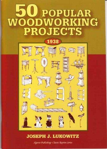 50 Popular Woodworking Projects: Lukowitz, Joseph J.