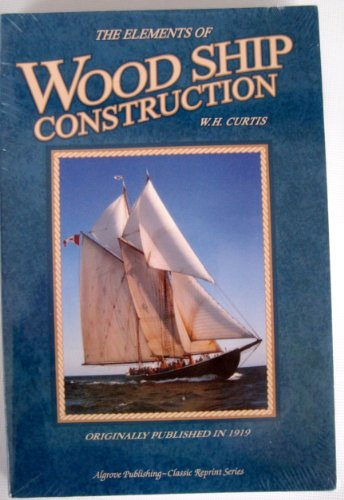9781897030707: The Elements of Wood Ship Construction