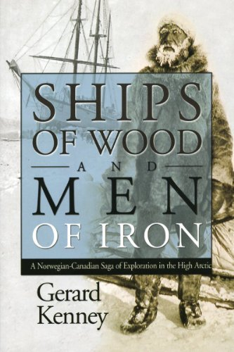 Ships of Wood and Men of Iron: A Norwegian-Canadian Saga of Exploration in the High Arctic: Kenney,...