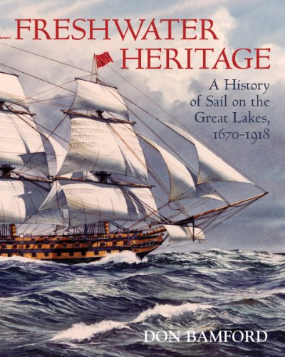 Freshwater Heritage: A History of Sail on the Great Lakes, 1670-1918: Maurice Smith, Don Bamford