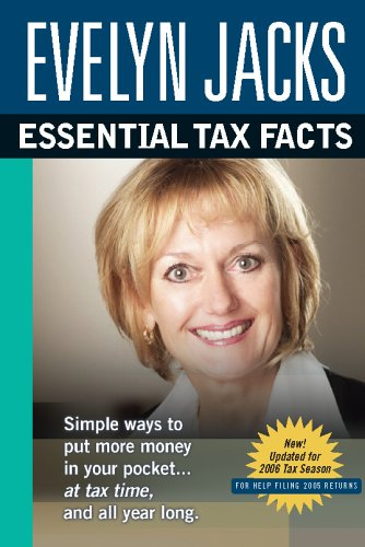 Essential Tax Facts 2006 Edition: Simple ways to put more money in your pocket.at tax time, and all...