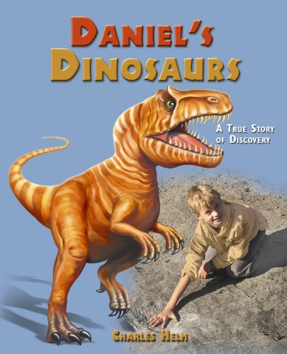 Daniel's Dinosaurs: A True Story of Discovery: Helm, Charles