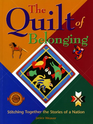 The Quilt of Belonging: Stitching Together the Stories of a Nation: Janice Weaver