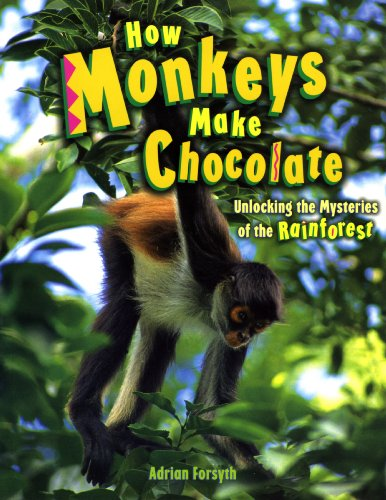 9781897066782: How Monkeys Make Chocolate: Unlocking the Mysteries of the Rain Forest