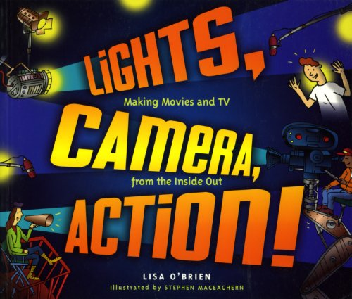 9781897066898: Lights, Camera, Action!: Making Movies and TV from the Inside Out