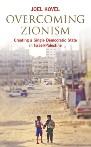 Overcoming Zionism: Creating a Single Democratic State: Joel Kovel